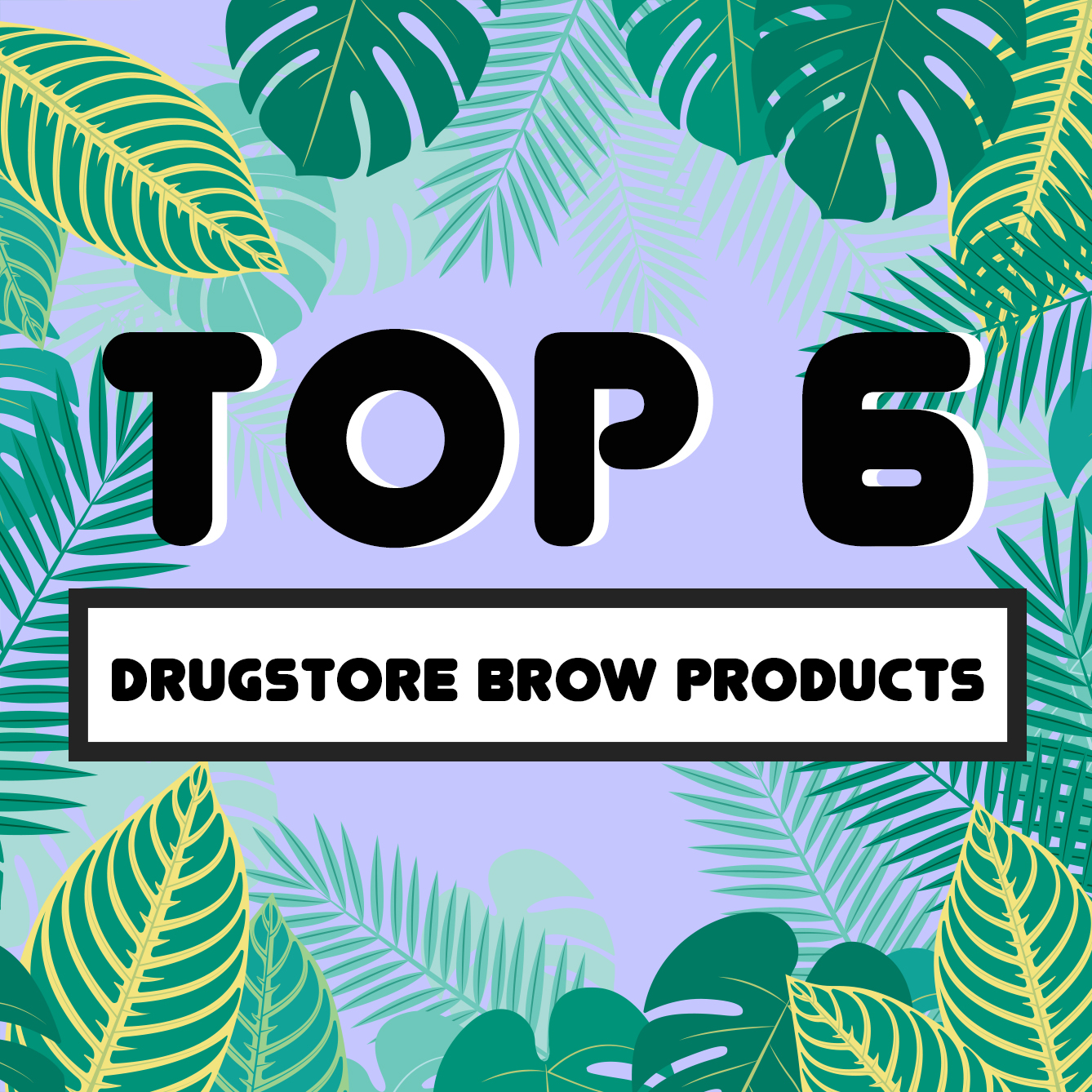 The Top Six Drugstore Brow Products
