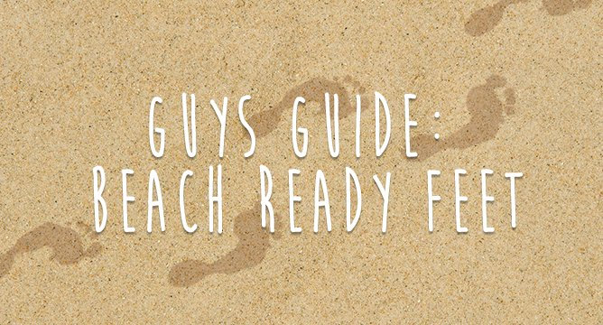 Guys Guide: Beach Ready Feet