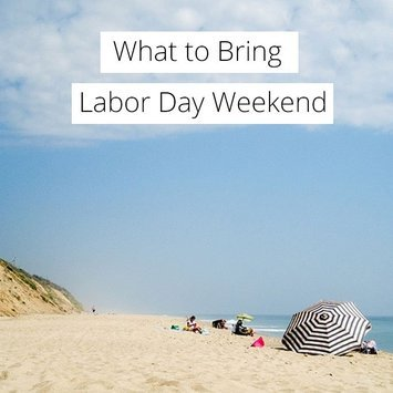 What to Bring: Labor Day Weekend
