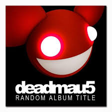 Deadmau5 ~ Random Album Title (new) uploaded by Liz H.