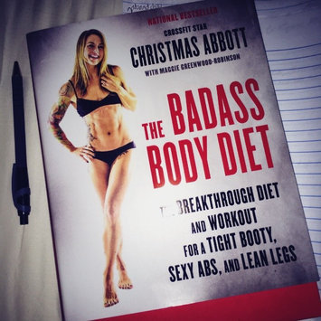 Photo of The Badass Body Diet: The Breakthrough Diet and Workout for a Tight Booty, Sexy Abs, and Lean Legs uploaded by Christina R.