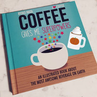 Coffee Gives Me Superpowers: An Illustrated Book About the Most Awesome Beverage on Earth uploaded by Diane N.