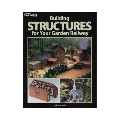 Kalmbach Publishing Company 12457 Building Structures for Your Garden Railway KALZ2457 KALMBACH PUBLISHING CO.