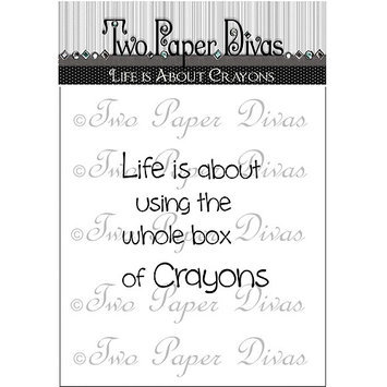 Two Paper Divas Clear Stamps 6inX4.5inLife Is About Crayons