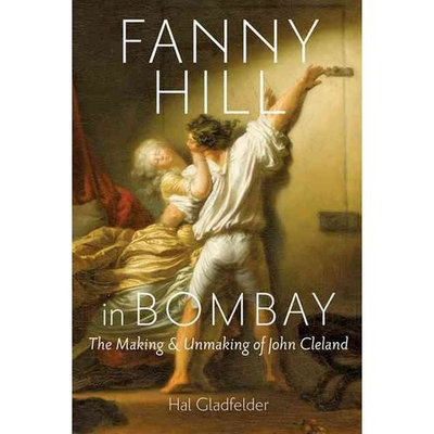 Fanny Hill in Bombay: The Making & Unmaking of John Cleland