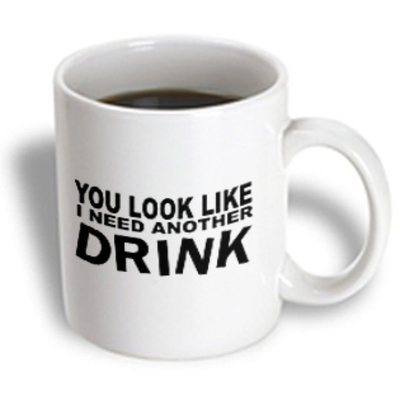 Recaro North 3dRose - Mark Andrews ZeGear Cool - You Look Like I Need Another Drink - 11 oz mug