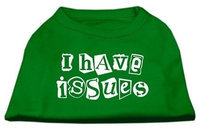 Mirage Pet Products 51-29 MDEG I Have Issues Screen Printed Dog Shirt Emerald Green Med - 12