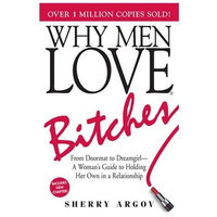 Adams Media Corp Why Men Love Bitches From Doormat to Dreamgirl-A Woman's Guide to Holding Her Own in a Relationship