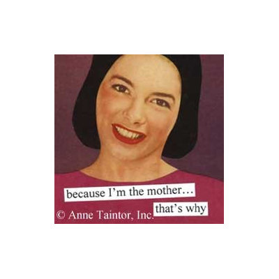 Because I'm The Mother That's Why Refrigerator Magnet by anne taintor