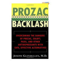 Prozac Backlash: Overcoming the Dangers of Prozac, Zoloft, Paxil, and Other Antidepressants With Safe, Effective Alternatives