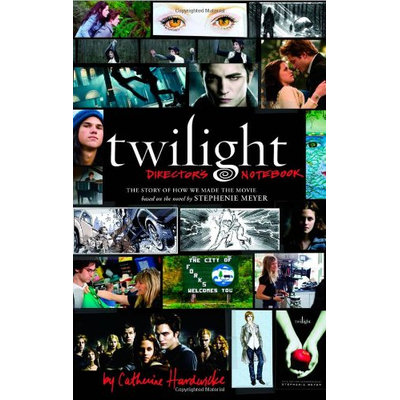 Twilight Directors Notebook How the Movie was Made
