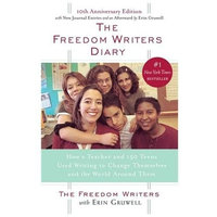 Random House Inc The Freedom Writers Diary How a Teacher and 150 Teens Used Writing to Change Themselves and the World Around Them