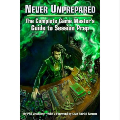 Never Unprepared: The Complete Game Master's Guide to Session Prep (EGP42003)