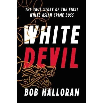 White Devil: The True Story of the First White Asian Crime Boss