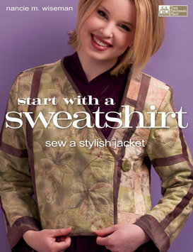 Martingale & Company That Patchwork Place-Start With A Sweatshirt