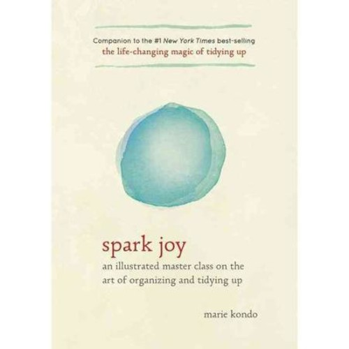 Life-Changing Magic: Spark Joy Every Day