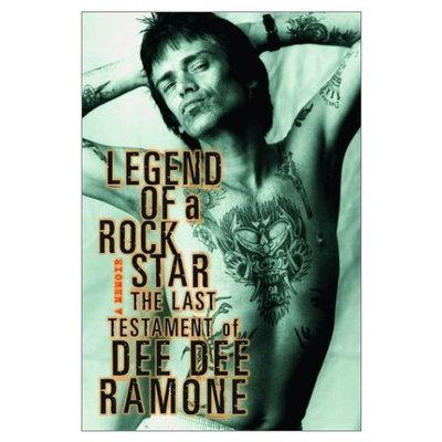 Legend of a Rock Star: A Memoir: The Last Testament of Dee Dee Ramone