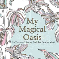 My Magical Oasis: Art Therapy Coloring Book for Creative Minds