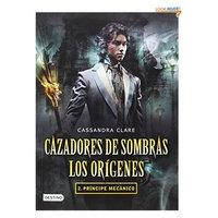 Cazadores de sombras. Los orígenes 2. Príncipe mecánico (Infernal Devices) (Spanish Edition)