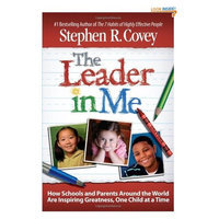 The Leader in Me: How Schools and Parents Around the World Are Inspiring Greatness, One Child At a Time