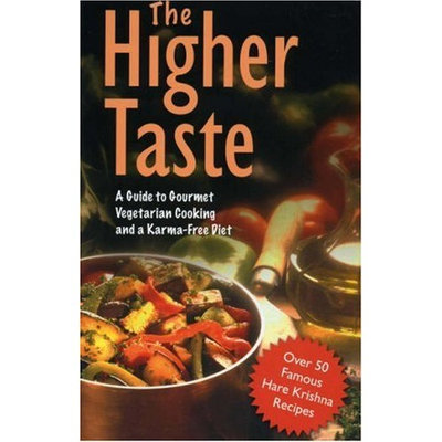 The Higher Taste: A Guide to Gourmet Vegetarian Cooking and a Karma-Free Diet