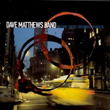 Rca Records Dave Matthews Band - Before These Crowded Streets