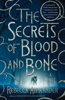 The Secrets of Blood and Bone: A Novel