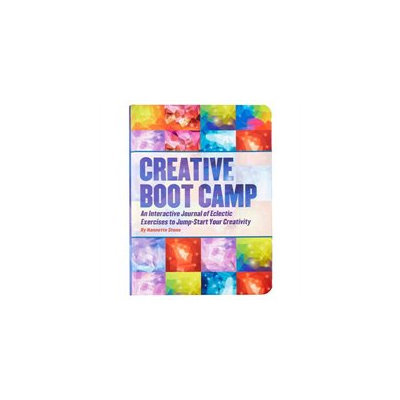 Creative Boot Camp: An Interactive Journal of Eclectic Exercises to Jump-Start Your Creativity