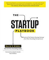 Startup Playbook: Secrets of the Fastest-Growing Startups from Their Founding Entrepreneurs