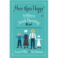 More than Happy The Wisdom of Amish Parenting