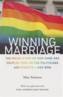 Winning Marriage: The Inside Story of How Same-Sex Couples Took on the Politicians and Pundits-and Won