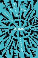 Arms: The Culture and Credo of the Gun
