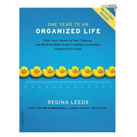 One Year to an Organized Life: From Your Closets to Your Finances, the Week-by-Week Guide to Getting Completely Organized for Good