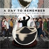 Day to Remember - What Separates Me From You