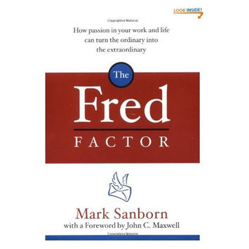 Next Proteins The Fred Factor: How Passion in Your Work and Life Can Turn the Ordinary into the Extraordinary
