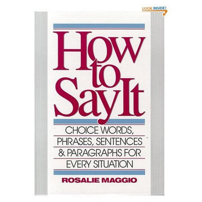 How to Say It: Choice Words, Phrases, Sentences & Paragraphs for Every Situation