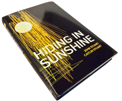 Hiding in Sunshine by John Stuart & Caitlin Stuart
