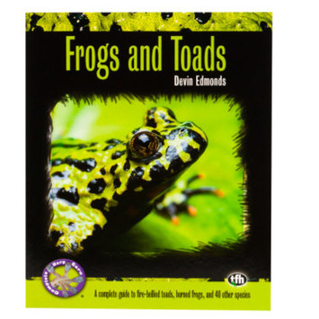 TFH Frogs and Toads: A Complete Guide to Fire-Bellied Toads, Horned Frogs, and 40 Other Species