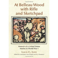 At Belleau Wood with Rifle and Sketchpad: Memoir of a United States Marine in World War I