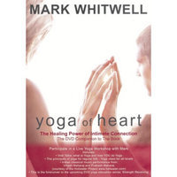 Wea-des Moines Video Mark Whitwell: Yoga Of Heart, The Healing Power of Intimate Connection