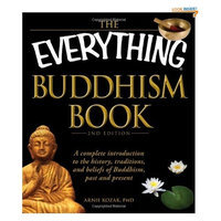 The Everything Buddhism Book: A complete introduction to the history, traditions, and beliefs of Buddhism, past and present