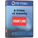 Pbs FRONTLINE: A Crime of Insanity DVD