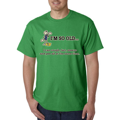 Way 007 - Unisex T-Shirt I'm So Old I Can Cough Fart Sneeze Pee Same Time