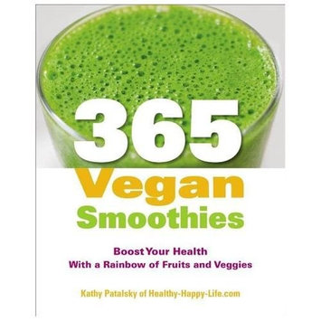 365 Vegan Smoothies Boost Your Health With a Rainbow of Fruits and Veggies