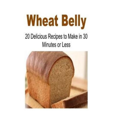 Createspace Publishing Wheat Belly: 20 Delicious Recipes to Make in 30-Minutes or Less: Wheat Belly, Wheat Belly Book, Wheat Belly Recipes, Wheat Belly Guide, Wheat Belly Tips