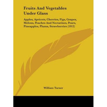 Fruits and Vegetables Under Glass: Apples, Apricots, Cherries, Figs, Grapes, Melons, Peaches and Nectarines, Pears, Pineapples, Plums, Strawberries (1