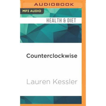 Brilliance Audio Counterclockwise: My Year of Hypnosis, Hormones, Dark Chocolate, and Other Adventures in the World of Anti-Aging