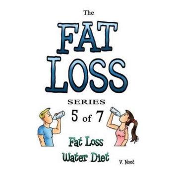 Createspace Publishing The Fat Loss Series: Book 5 of 7: Fat Loss Water Diet (Water Diet, Weight Loss Water, Fat Loss Water, Drink Water to Lose Weight, Weight Loss Drinking, Fat Loss Drinks)