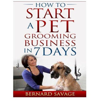How to Start a Pet Grooming Business in 7 Days (Paperback)