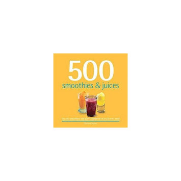 500 Smoothies & Juices: The Only Smoothie & Juice Compendium You'll Ever Need (Hardcover) (Christine